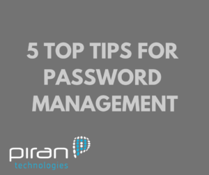 5 top tips for password management - piran technologies - white words on grey